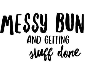 life, quotes, and messy bun image