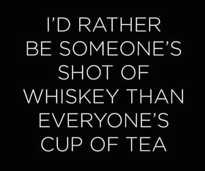 quotes, whiskey, and tea image