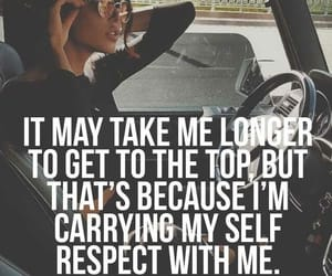 IT MAY TAKE ME LONGER TO GET TO THE TOP, BUT THAT'S BECAUSE I'M CARRYING MY SELF RESPECT WITH ME. | I don't own this image | https://nl.pinterest.com/pin/156851999507330515/