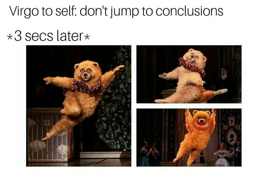 Virgo Jumping To Conclusions Because We Know There S Always