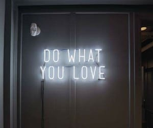 do what you love, love, and what you love image