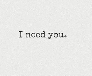 love, i need you, and text image