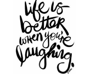 black white, laughing, and positive quotes image