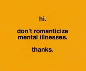 mental illness, quotes, and romanticize image