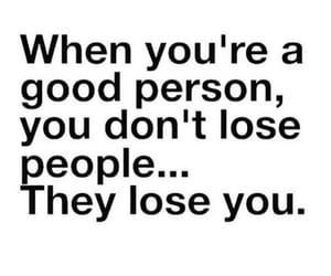 good people, truth, and they loose you image