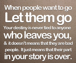 When People Want To Go Let Them Go Picture Quotes