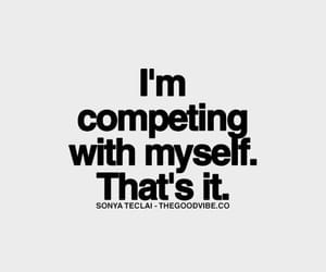 competition, myself, and quotes image