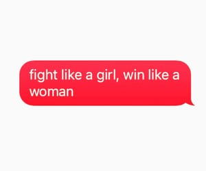 Fight like a girl, win like a woman