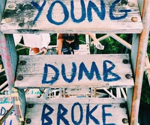broke, dumb, and young image