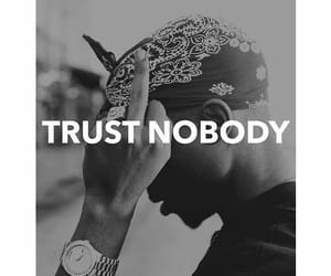 trust, tupac, and nobody image