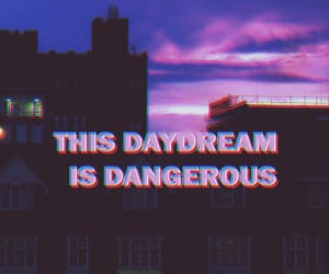 dangerous, quotes, and daydream image