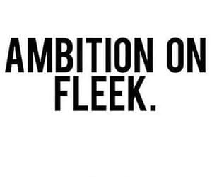 ambition, quotes, and fleek image