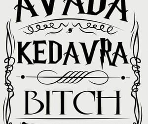 harry potter, avada kedavra, and bitch image