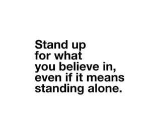 stand up, true, and believe in yourself image