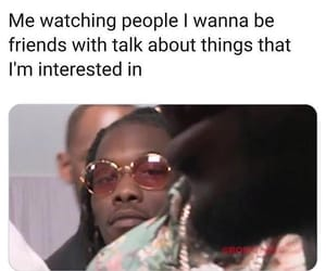 interested, me, and friends image