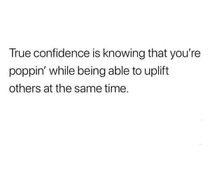 confidence, poppin, and true image
