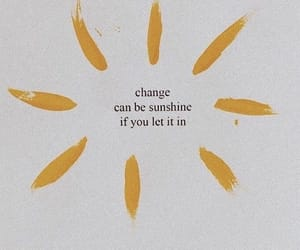 change, quotes, and sunshine image