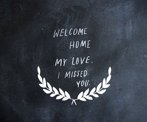 miss, welcome home, and text image