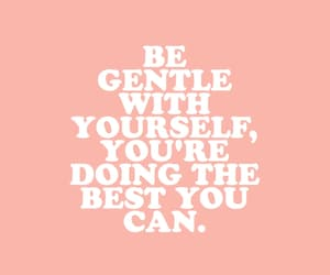 be gentle with yourself 💕