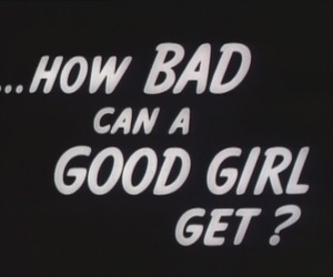 bad, bad girl, and black and white image