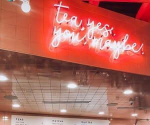 neon lights, tea, and tea yes. you image