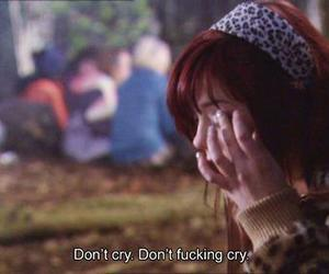 cry, movie quote, and don't cry image