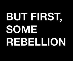 rebellion, quotes, and black image