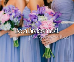 bridesmaid, goals, and girls image