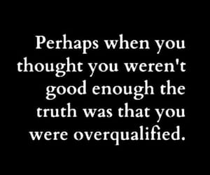 enough, overqualified, and life image