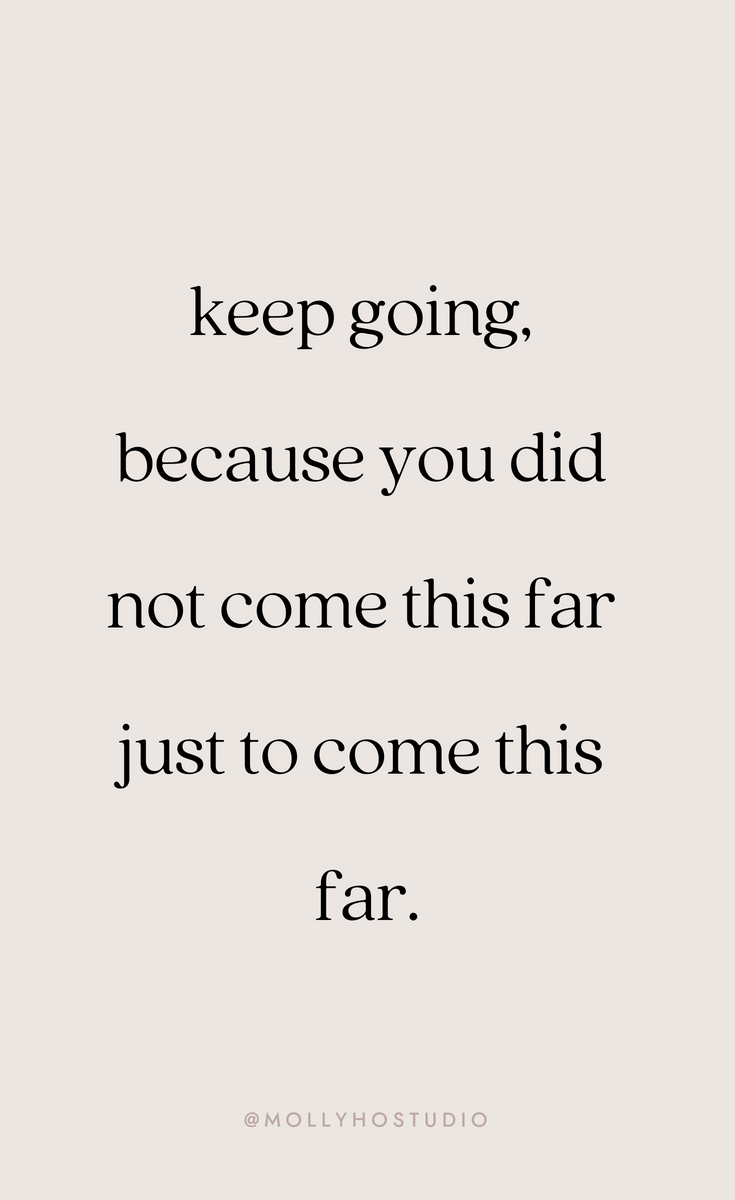 Keep Going Because You Didn T Come This Far To Only Come This Far Molly Ho Studio I Don T Own This Image