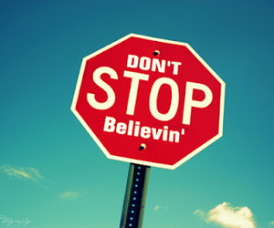 dont stop believing!:p image