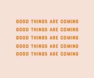 coming, good, and hope image