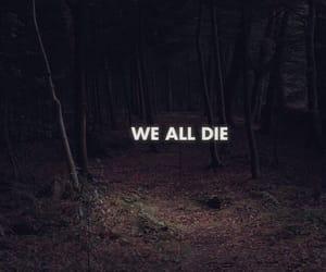 die, we all die, and Darkness image