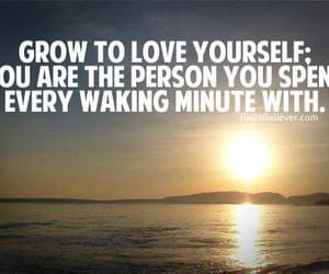 you are the person, grow to love yourselves, and every waking second image