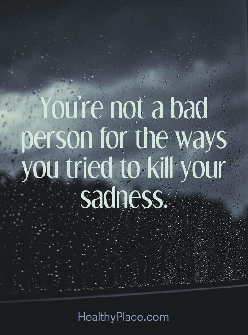 Quote On Depression You Re Not A Bad Person For The Ways You Tried To Kill Your Sadness