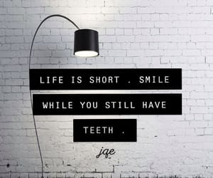 life, teeth, and life is short image