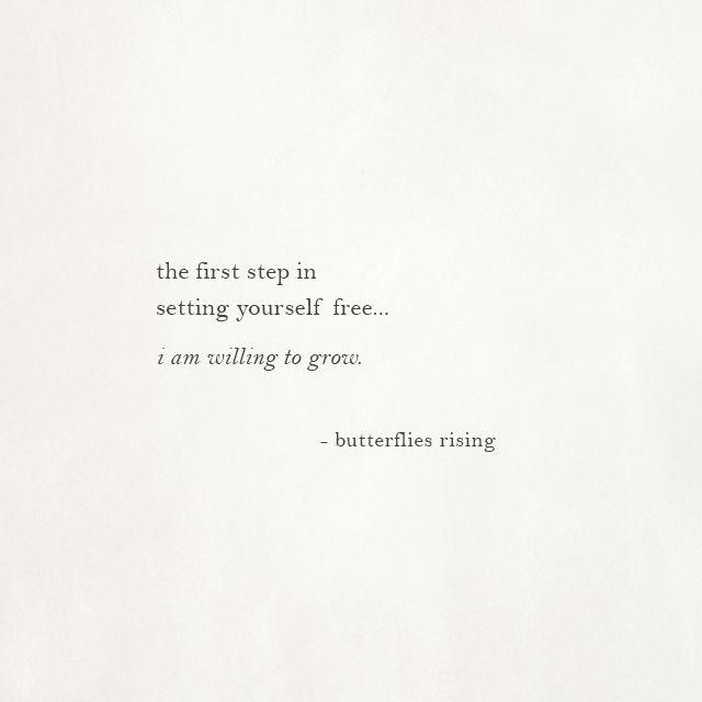 The First Step In Setting Yourself Free I Am Willing To Grow Butterflies Rising