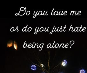 alone, do you love me, and love image