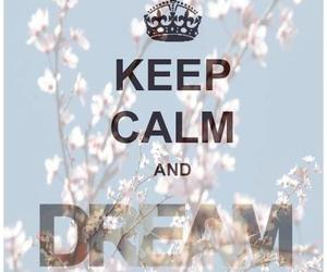 Dream, keep calm, and text image
