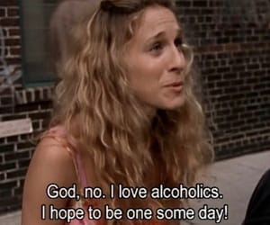 sex and the city, alcoholic, and Carrie Bradshaw image