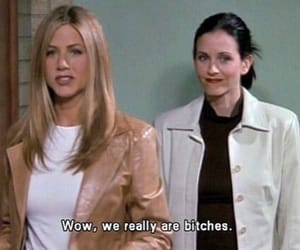 bitches, courtney cox, and Jennifer Aniston image