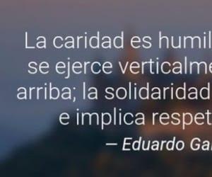 humildad, eduardo galeano, and solidaridad image