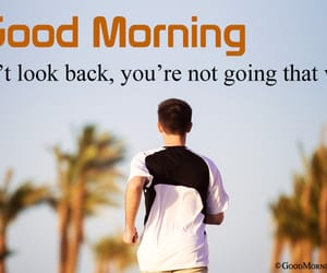 good morning, morning, and don't look back image