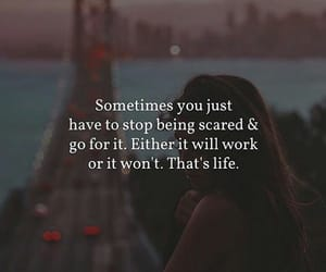 go for it, scared, and that's life image