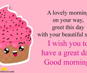 have a great day, morning wishes images, and animated cup cake images image