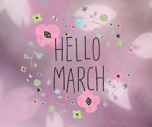 hello, march, and love image