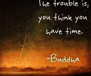 Buddha, you think u have time, and buddhism image