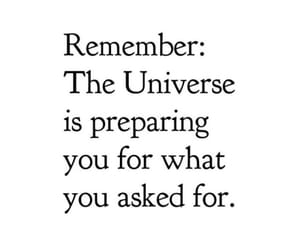 remember this, the universe is preparing, and u 4 what u asked 4 image