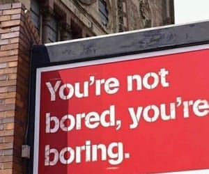 boring, bored, and quotes image