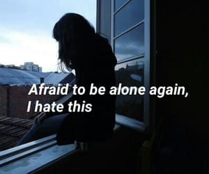 afraid, alone, and lyric image